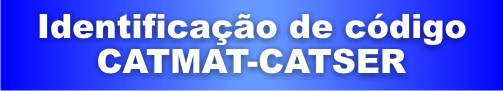 Identificação de códigos de materiais e serviços (CATMAT/CATSER)